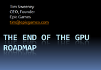 Sweeney End of GPU Roadmap 01