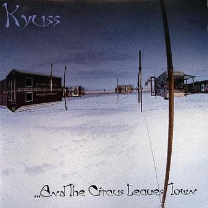 Kyuss - ...and the Circus leaves the Town
