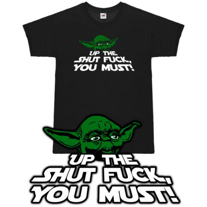 T-Shirt 'Up the shut fuck, you must!'