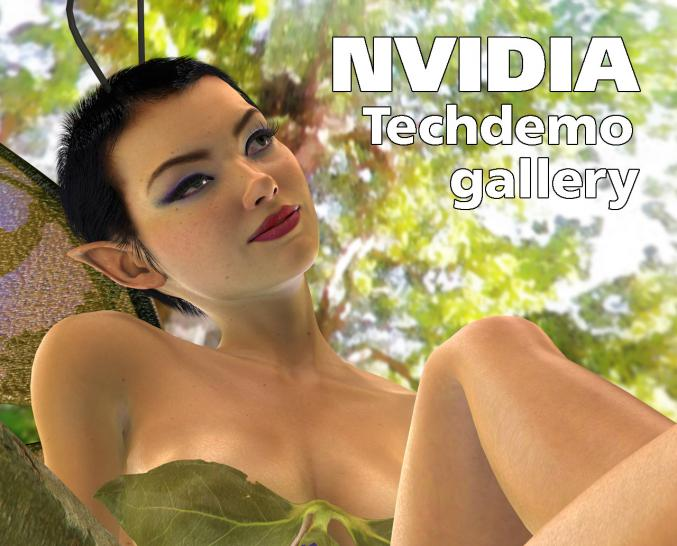 <b>Techdemo Gallery</b>: In this picture gallery we present to you all of Nvidia's official tech demos, which were supposed to show the advantage of Geforce graphics cards since 1999. Starting with the simple H-TnL demos like Wanda, we walk past the famous Dawn/Dusk fairies of the Geforce FX series and Nalu/Luna of the NV40 and G70 models until we reach the near-realistic renderings of Geforce 8's Adrianne Curry.We have a picture for every tech demo in the gallery below.By the way: We are already planning a gallery for Radeon tech demos.